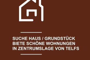 TAUSCHE WOHNUNGEN FÜR HAUS/GRUNDSTÜCK IN TELFS (Umgebung)